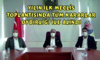 YILIN İLK MECLİS TOPLANTISINDA KARARLAR OY BİRLİĞİ İLE ALINDI.