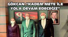 """GÖKCAN """"KADEM METE İLE YOLA DEVAM EDECEĞİZ"""""""