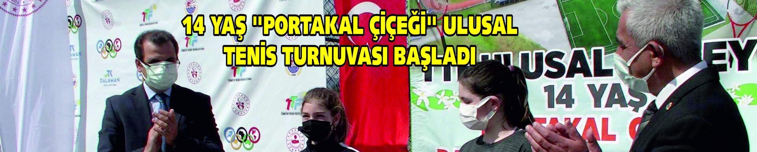 """14 YAŞ """"PORTAKAL ÇİÇEĞİ"""" ULUSAL TENİS TURNUVASI BAŞLADI"""