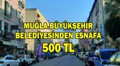 MUĞLA BÜYÜKŞEHİR BELEDİYESİNDEN ESNAFA 500 TL