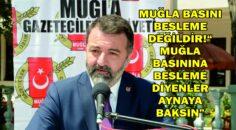 """MUĞLA BASINI BESLEME DEĞİLDİR!""""MUĞLA BASININA BESLEME DİYENLER AYNAYA BAKSIN"""""""