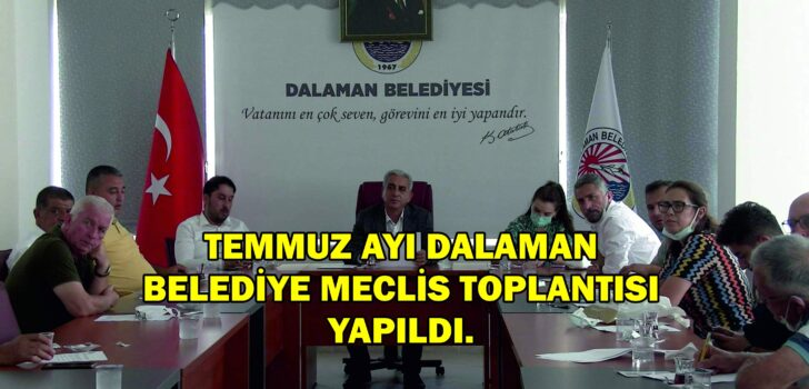 TEMMUZ AYI DALAMAN BELEDİYESİ MECLİS TOPLANTISI YAPILDI