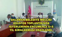 DALAMAN BELEDİYE MECLİSİ AĞUSTOS TOPLANTISINDA İŞYERLERİNİN ENCÜMENLE 5+5 YIL KİRALANMASI ONAYLANDI.